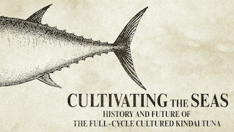 Cultivating the Seas: History and Future of the Full-Cycle Cultured Kindai Tuna (2019)